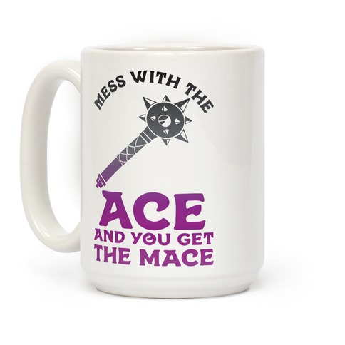 Mess with the Ace You Get the Mace Coffee Mug