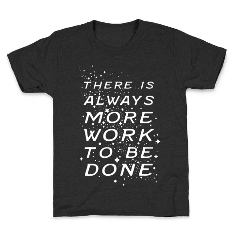 There Is Always More Work To Be Done Kids T-Shirt