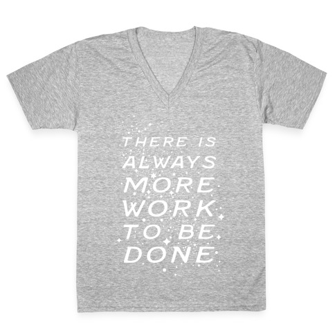 There Is Always More Work To Be Done V-Neck Tee Shirt