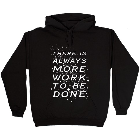 There Is Always More Work To Be Done Hooded Sweatshirt