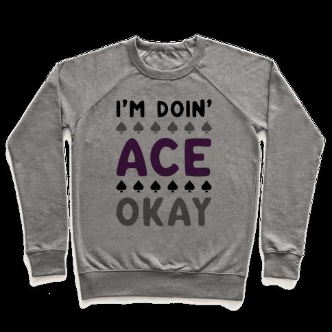 I'm Doin' Ace Okay Pullover