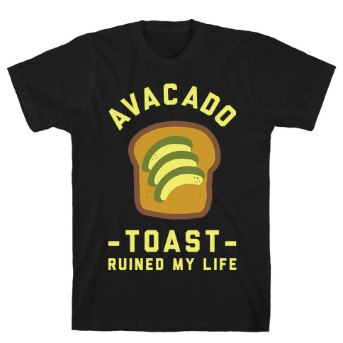 Avocado Toast Ruined My Life T-Shirt
