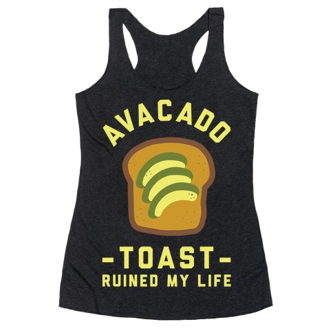 Avocado Toast Ruined My Life Racerback Tank Top