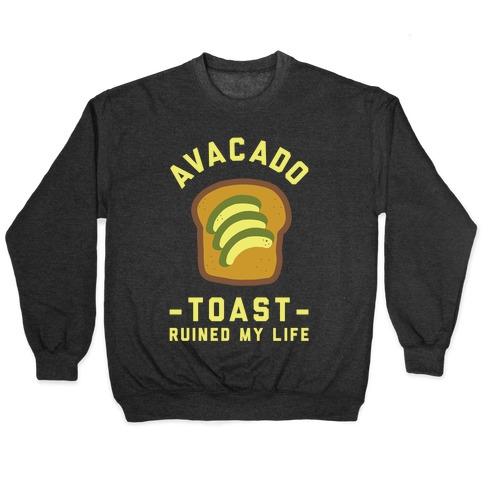 Avocado Toast Ruined My Life Pullover