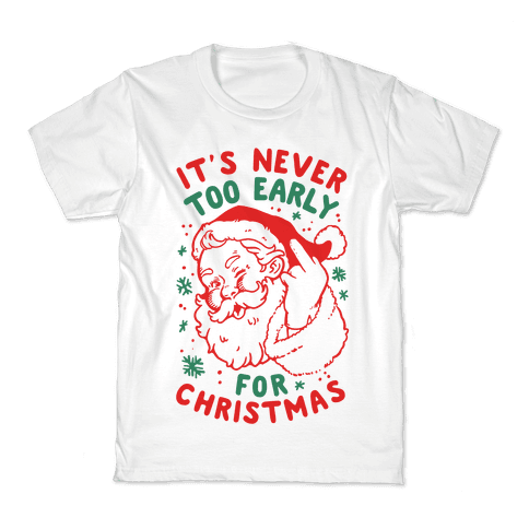 It's Never Too Early For Christmas Kids T-Shirt