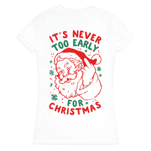 It's Never Too Early For Christmas Womens T-Shirt