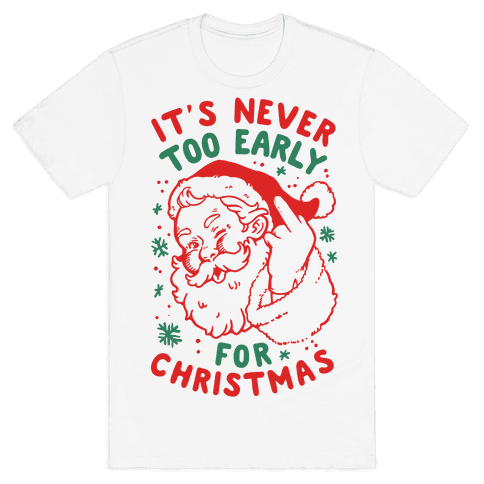 It's Never Too Early For Christmas Mens T-Shirt
