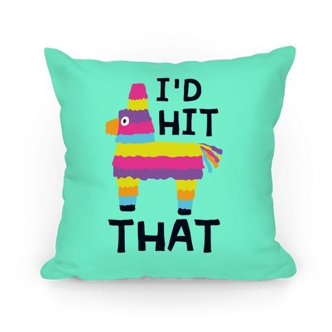 I'd Hit That Piata Pillow