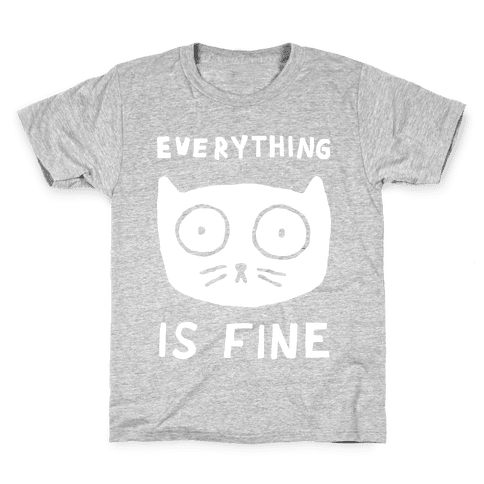 Everything Is Fine Cat Kids T-Shirt
