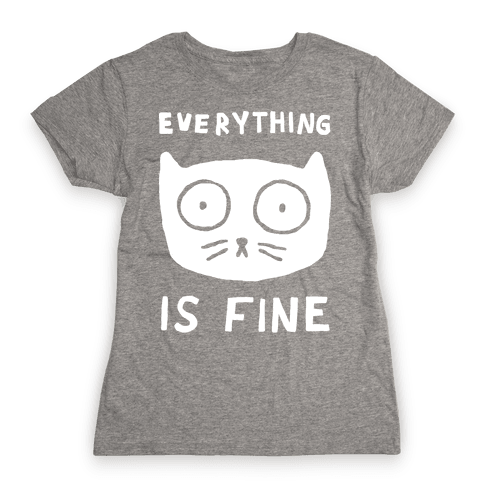 Everything Is Fine Cat Womens T-Shirt