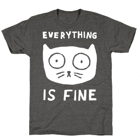 Everything Is Fine Cat T-Shirt