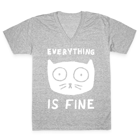 Everything Is Fine Cat V-Neck Tee Shirt