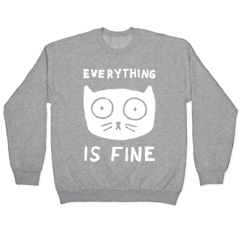 Everything Is Fine Cat Pullover