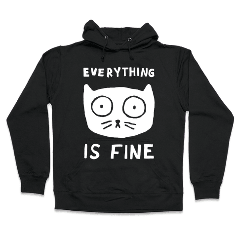 Everything Is Fine Cat Hooded Sweatshirt