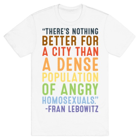 There's Nothing Better For A City Than A Dense Population Of Angry Homosexuals Quote T-Shirt