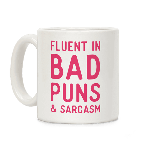 Fluent in Bad Puns and Sarcasm Coffee Mug