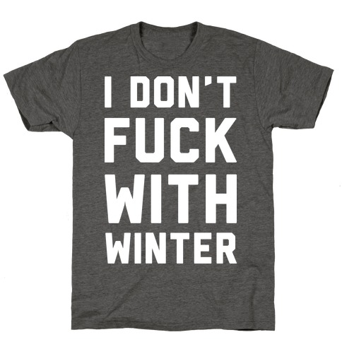 I Don't F*** With Winter White T-Shirt