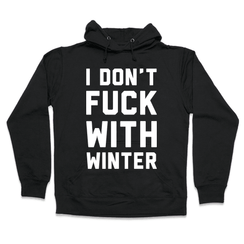 I Don't F*** With Winter White Hooded Sweatshirt