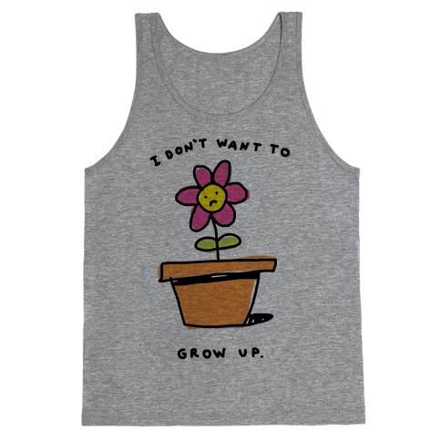 I Don't Want To Grow Up Tank Top
