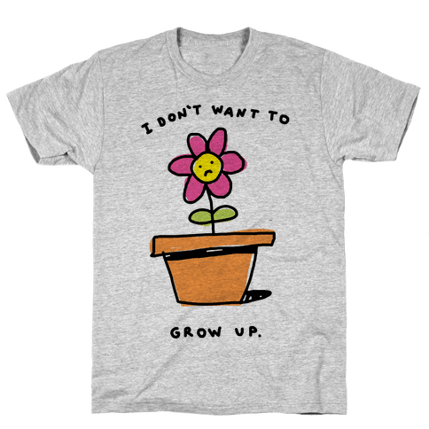 I Don't Want To Grow Up Mens T-Shirt