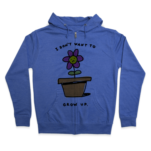 I Don't Want To Grow Up Zip Hoodie
