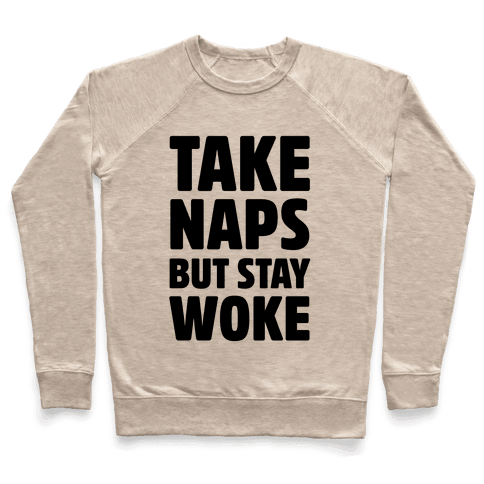 Take Naps But Stay Woke Pullover