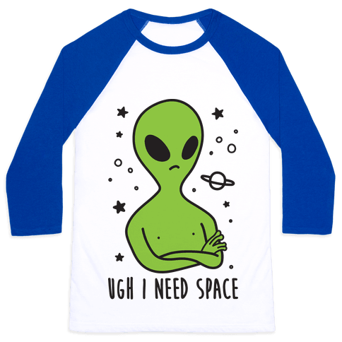 Ugh I Need Space Alien Baseball Tee