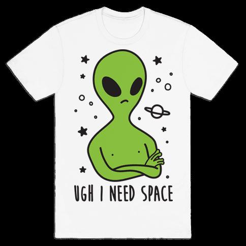 Ugh I Need Space Alien Mens T-Shirt