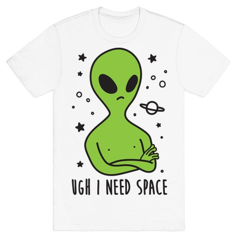 Ugh I Need Space Alien Mens T-Shirt