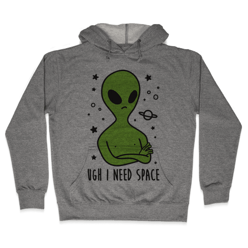 Ugh I Need Space Alien Hooded Sweatshirt