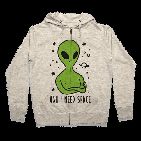 Ugh I Need Space Alien Zip Hoodie