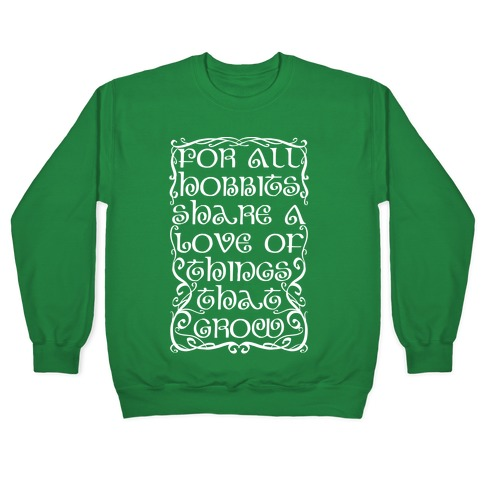 For All Hobbits Share A Love of Things That Grow Pullover