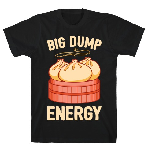 Big Dump Energy T-Shirt