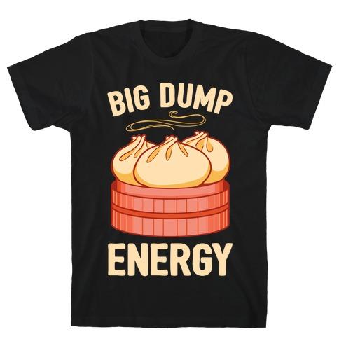 Big Dump Energy T-Shirt