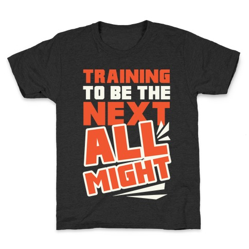 Training To Be The Next All Might Kids T-Shirt