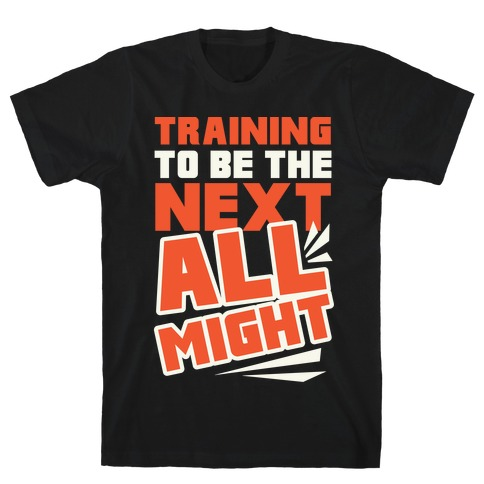 Training To Be The Next All Might T-Shirt