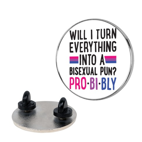 Will I Turn Everything Into A Bisexual Pun? Pro-bi-bly Pin