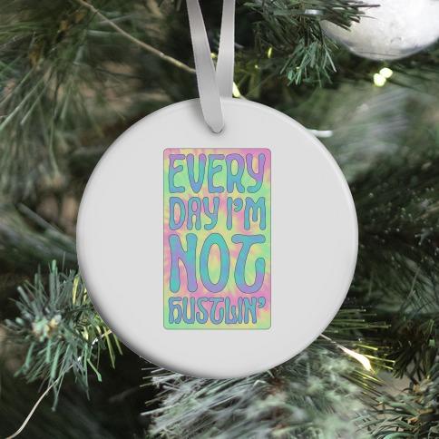 Everyday I'm Not Hustlin' Ornament
