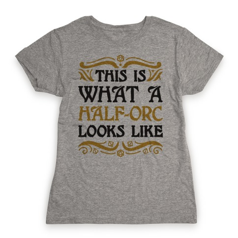 This Is What A Half-Orc Looks Like Womens T-Shirt