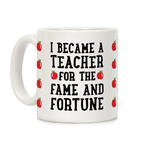 I Became A Teacher For The Fame And Fortune Coffee Mug