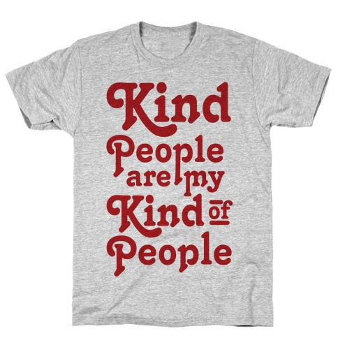 Kind People are My Kind of People T-Shirt
