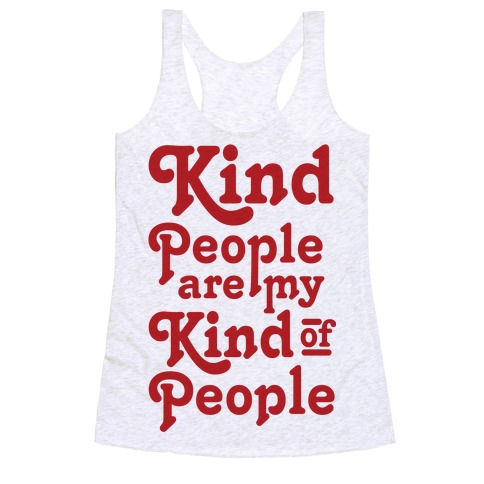 Kind People are My Kind of People Racerback Tank Top