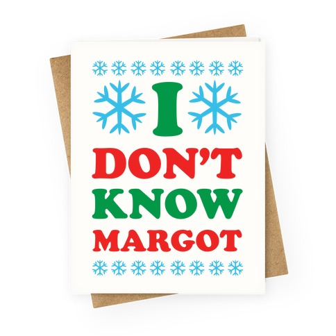 I Don't Know Margot Greeting Card