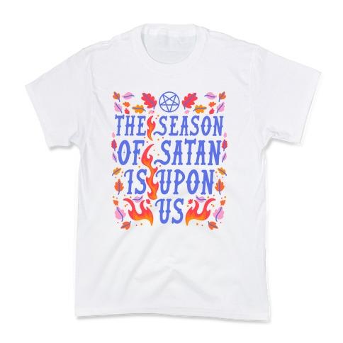 The Season Of Satan Is Upon Us Kids T-Shirt