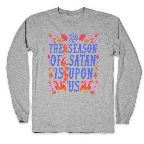 The Season Of Satan Is Upon Us Long Sleeve T-Shirt