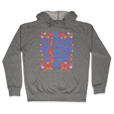 The Season Of Satan Is Upon Us Hooded Sweatshirt