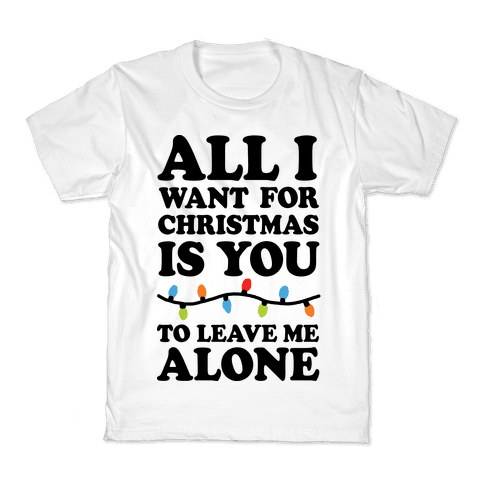 All I Want For Christmas Is You To Leave Me Alone Kids T-Shirt