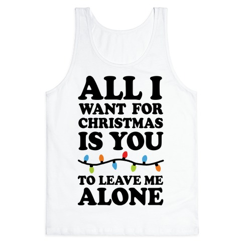 All I Want For Christmas Is You Original.All I Want For Christmas Is You To Leave Me Alone Tank Top Lookhuman