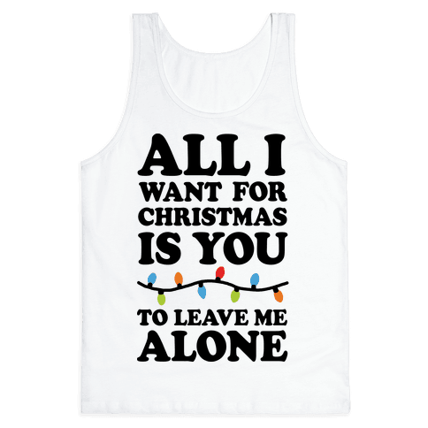 All I Want For Christmas Is You To Leave Me Alone Tank Top