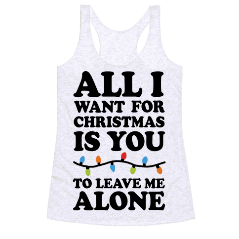 All I Want For Christmas Is You To Leave Me Alone Racerback Tank Top